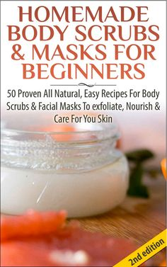 Free ebook today - Homemade Body Scrubs & Masks For Beginners 2nd Edition: 50 Proven All Natural, Easy Recipes For Body & Facial Masks To Exfoliate Nourish, & Care For Your Skin