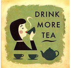 Drink more tea.