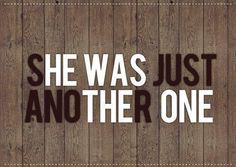 she was just another one; he was the one. #typography
