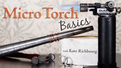 Micro Torch Basics - Great FREE online class to get you started. Kate makes it easy to understand and leaves you wanting get creative and make your own pieces. Be sure to check out her Metalsmithing at Home class on Craftsy too!