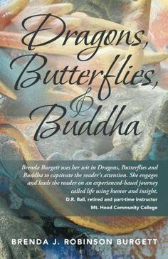 Dragons, Butterflies, and Buddha by Brenda J. Robinson Burgett, http://www.amazon.com/dp/1452588880/ref=cm_sw_r_pi_dp_ayxxtb11D0XGC