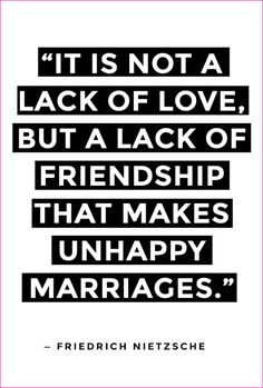 """""""It Is Not A Lack Of Love But A Lack Of Friendship That Makes Unhappy Marriages."""" - Friedrich Nietzshe  #Love #Quote #Marriage"""