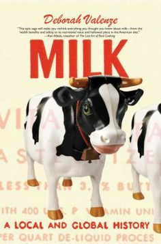 Milk: A Local and Global History by Deborah Valenze