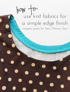 how to use knit fabrics for a simple edge finish    imagine gnats for Sew, Mama, Sew
