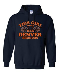 This Girl Loves The DENVER Football BRONCOS Great Printed Graphic Navy Blue Hoodie Awesome BRONCOS Football  Unisex Hoodie