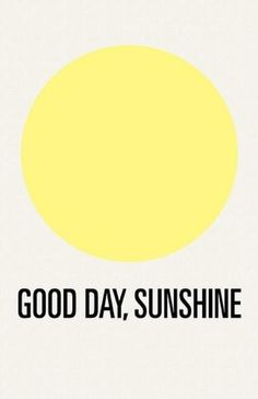 Good day, sunshine