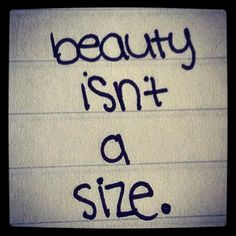 Beauty isn't a size. Everyone is beautiful in their own way