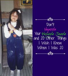 Don't Vajazzle Your Vajiggle Jaggle and 20 Other Things I Wish I Knew When I Was 20.