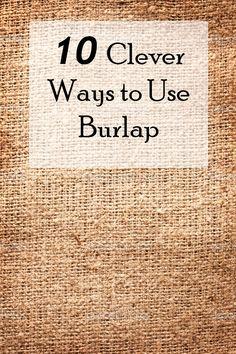 10 Great Ways to Rock the Burlap