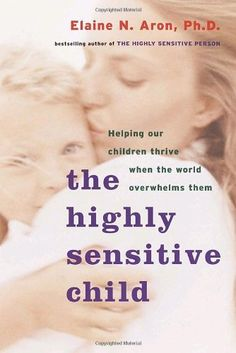 The Highly Sensitive Child: Helping Our Children Thrive When the World Overwhelms Them by Elaine Aron. $10.19. Publication: October 8, 2002. Publisher: Three Rivers Press; 1 edition (October 8, 2002)