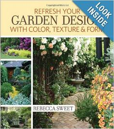 Refresh Your Garden Design with Color, Texture and Form by Bay Area designer & author Rebecca Sweet. Rebecca is a talented designer and garden stylist, and she shares her insights in this new book.