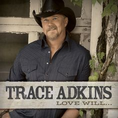 """You can NOW Pre-Order Trace Adkins' new album """"Love Will...""""!!!!!"""