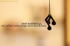 I'm in love with this aww, heart, stuff, the love songs were about you, music quotes, thought, lyrics, feelings, thing