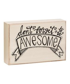 Love this 'Be Awesome' Box Sign by Collins on #zulily! #zulilyfinds