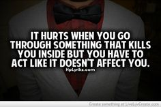 It hurts when you go through something that kills you inside...