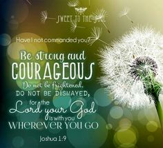 When you need confidence to do what God is calling you to do. Joshua 1:9