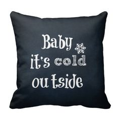Baby it's cold Outside Quote Pillows #Christmas #quotelife
