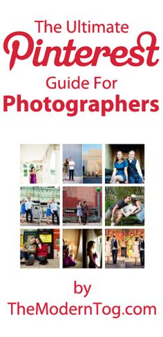 The Ultimate Pinterest Guide for Photographers by The Modern Tog www.TheModernTog.com (via @Jamie Swanson)