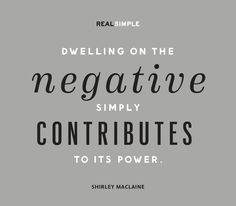"""Dwelling on the negative simply contributes to its power."" —Shirley MacLaine #quotes"
