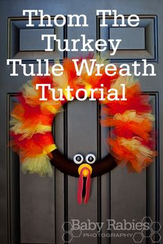 Thom The Turkey Tulle wreath Tutorial! Gobble! via: http://www.babyrabies.com/2012/10/thom-the-turkey-tulle-wreath-tutorial/