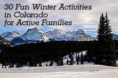 Great list! 30 Fun Winter Activities in #Colorado for Active Families   livewellcolorado.org
