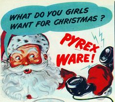 Vintage Pyrex Ware Christmas ad featuring Santa Claus, 1943 YES get me vintage pyrex for Christmas!