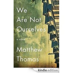 We Are Not Ourselves: A Novel - Kindle edition by Matthew Thomas. Literature & Fiction Kindle eBooks @ Amazon.com.