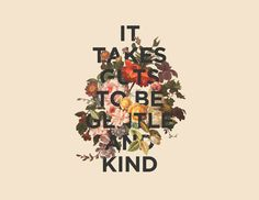 It takes guts to be kind.