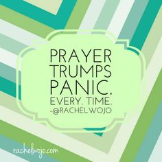 #Prayer trumps panic. every. time. - that it does.