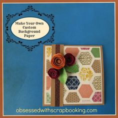 Obsessed with Scrapbooking: [Video]Make Your Own Background Paper with Close to My Heart Artbooking Cricut Cartridge