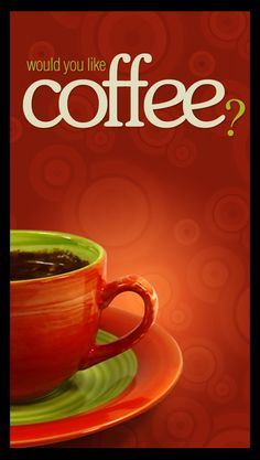 Would you like coffee? What a question!!!