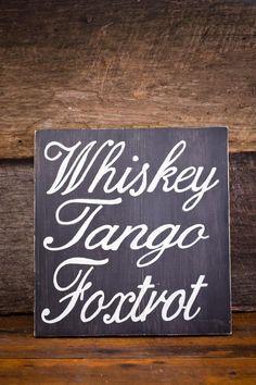 Whiskey Tango Foxtrot Handpainted Sign | Sleet City Decor | Bourbon & Boots