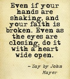 John Mayer quote.  faith.  wisdom.  advice.  life lessons.  goals.  inspiration.  motivation.