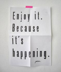 Enjoy it! Because it's happening