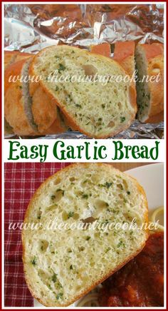 Easy Garlic Bread                                              •1 loaf French bread, 1 stick butter, softened, 1/4 tsp garlic powder, 1 tsp dried parsley   •Mix together butter, garlic & parsley. Slice bread into 1-inch slices. Spread butter on one side of each bread slice. Reassemble loaf onto heavy duty aluminum foil and wrap. Put loaf on baking sheet. Bake 400F for 15-20 minutes.