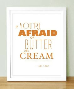 Get yourselves a stick of Butter. Julia would be proud. #juliachild