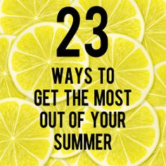 23 Ways to Get the Most Out of Your Summer
