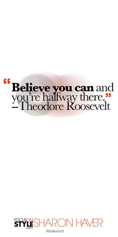 """""""Believe you can and you're halfway there,"""" --Theodore Roosevelt Subscribe to the daily #styleword here: http://www.focusonstyle.com/styleword/ #quotes #styletips"""