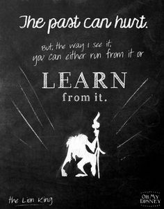 The past can hurt, but the way I see it, you can either run from it or learn from it. Rafiki. disney quotes, rafiki, disney movi, wise, inspir, learn, lion king, lions, disneyquot
