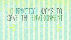 10 Practical Ways You Can Save The Environment #ecofriendly #gogreen #planetearth