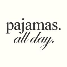 december, pajamas quotes, bachelorette parties, day off, the weekend, pajamas all day, christmas, lazy sunday, long day quotes