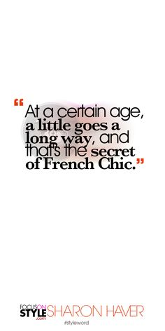 At a certain age, a little goes a long way, and that's the secret of French Chic. Subscribe to the daily #styleword here: http://www.focusonstyle.com/styleword/ #quotes #styletips