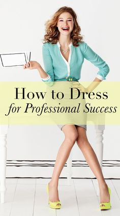 How to Dress for Professional Success -- great blog with advice on dressing professionally for your situation