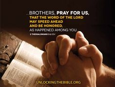 """""""…Brothers, pray for us, that the Word of the Lord may speed ahead and be honored, as among you…"""" 2 Thessalonians 3:1 #Bible @UnlckngtheBible"""