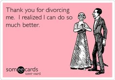 Thank+you+for+divorcing+me.+I+realized+I+can+do+so+much+better.