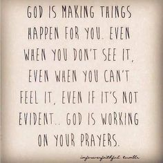 He's working on your prayers...... Today, God opened a door for me when another had just closed on my face! To God be the Glory-mxb