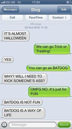 Text from Dog ~ Halloween laugh, dogs, giggl, texts dog, funni, dog texts, humor, batdog lolz, texts from dog batdog