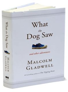 What the Dog Saw and other adventures by Malcolm Gladwell