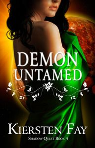 Demon Untamed by Kiersten Fay | Shadow Quest, BK#4 | Release Date: April 17, 2013 | www.kierstenfay.com | Science Fiction #Paranormal #demons