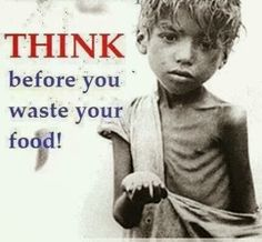 THINK before you waste your food!!